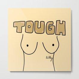 tough titty Metal Print