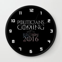 Politicians are Coming Wall Clock