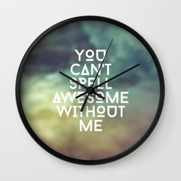 You can't spell awesome without me Wall Clock