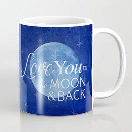 Love You to the Moon and Back! Coffee Mug