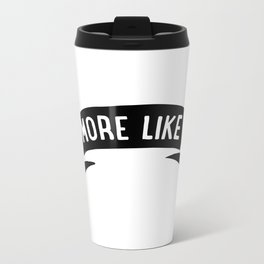 Be More Like Me Metal Travel Mug