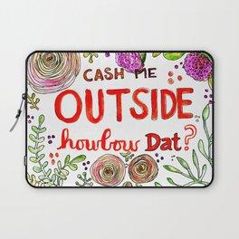 Cash Me Outside Howbow Dat? Laptop Sleeve