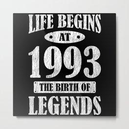 Life Begins 1993 The Birth Of Legend 28th Birthday Metal Print