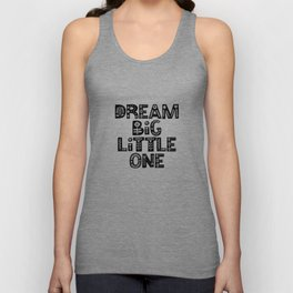 Dream Big Little One inspirational nursery art black and white typography poster home wall decor Unisex Tank Top