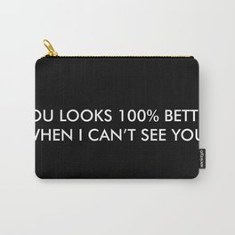 You looks 100% better when I can't see you. Carry-All Pouch