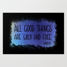 """""""All good things are wild and free."""" Art Print"""