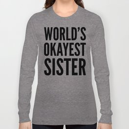 WORLD'S OKAYEST SISTER Long Sleeve T-shirt