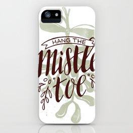 Hang the Mistletoe iPhone Case