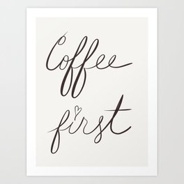 Coffee First. Art Print