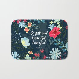 Be still, and know that I am God.  Psalm 46:10 Bath Mat