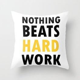 Nothing Beats Hard Work Throw Pillow