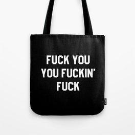 FUCK YOU, YOU FUCKIN' FUCK Tote Bag