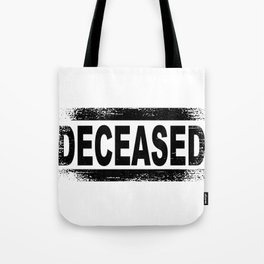 Deceased Tote Bag
