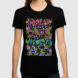 CANCER TOUCHED MY BOOB SO I KICKED ITS ASS T-shirt