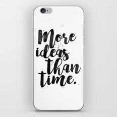 More Ideas Than Time iPhone Skin