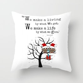We make a life by what we give Throw Pillow