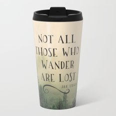 Not all those who wander are lost - JRR Tolkien  Metal Travel Mug