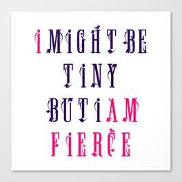 I might be tiny but I am fierce Text design Canvas Print