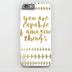 You Are Capable Of Amazing Things Slim Case iPhone 6s