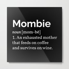 The Mombie I Metal Print