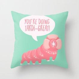 You're Doing Tardi-great! Throw Pillow