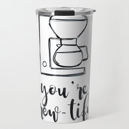 You're Brew-tiful, Coffee humor, coffee love, latte Travel Mug