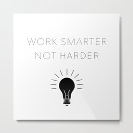 Work Smarter Not Harder Metal Print