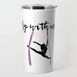 """Fly with Me"" Aerialist Travel Mug"