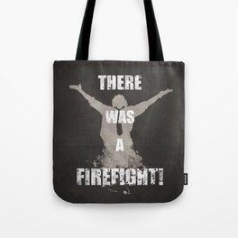 'There Was A Firefight!' Tote Bag