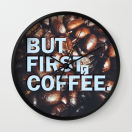But First Coffee - Style 1 Wall Clock