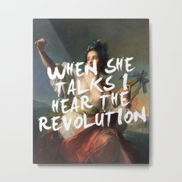 WHEN SHE TALKS I HEAR THE REVOLUTION Metal Print