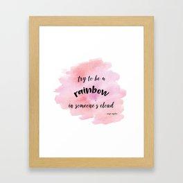 Be a rainbow in someone's cloud - Maya Angelou Framed Art Print