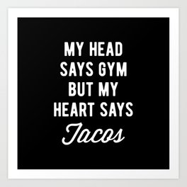 My Head Says Gym But My Heart Says Tacos (Statement) Art Print