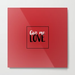 Give Me Love Red Square Metal Print