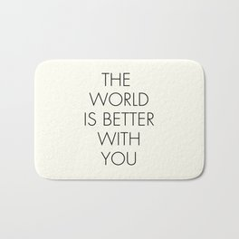 The world is better with You, positive thinking, strong woman, bedroom wall art, minimalist typography, Bath Mat