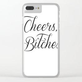 Cheers, Bitches Clear iPhone Case