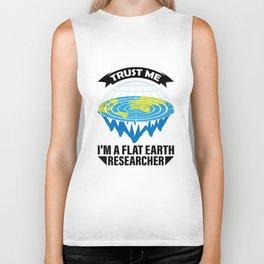 Trust Me I'm A Flat Earth Researcher Gift Biker Tank