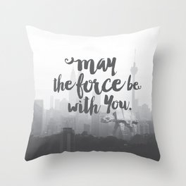 May the force be with you. Throw Pillow