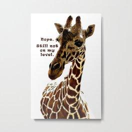 Nope. Still not on my level. Giraffe Art Metal Print