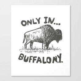 ONLY BUFFALO NY Canvas Print