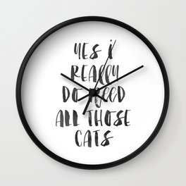PRINTABLE Art, Yes I Really Do Need All These Cats, Funny Prints, CATS LOVER, Cats Meow,Home Decor,H Wall Clock