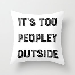 It's Too Peopley Outside. Throw Pillow