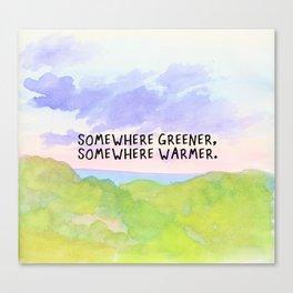somewhere greener, somewhere warmer Canvas Print