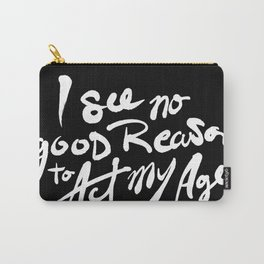 No Good Reason To Act My Age Carry-All Pouch