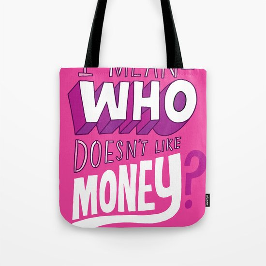 Who doesn't like money? Tote Bag