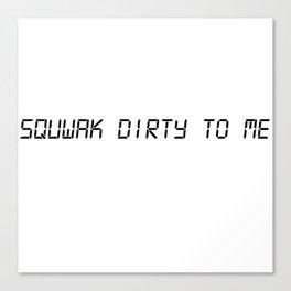 Dirty Squwak Canvas Print