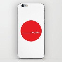 _______ for daca. iPhone Skin
