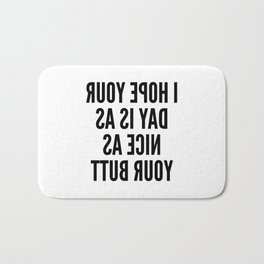 I HOPE YOUR DAY IS AS NICE AS YOUR BUTT (Mirror Text) Bath Mat
