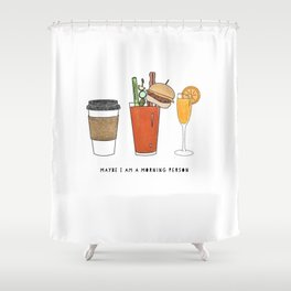 Maybe I Am A Morning Person Shower Curtain