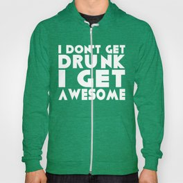 I Don't Get Drunk, I Get Awesome Hoody
